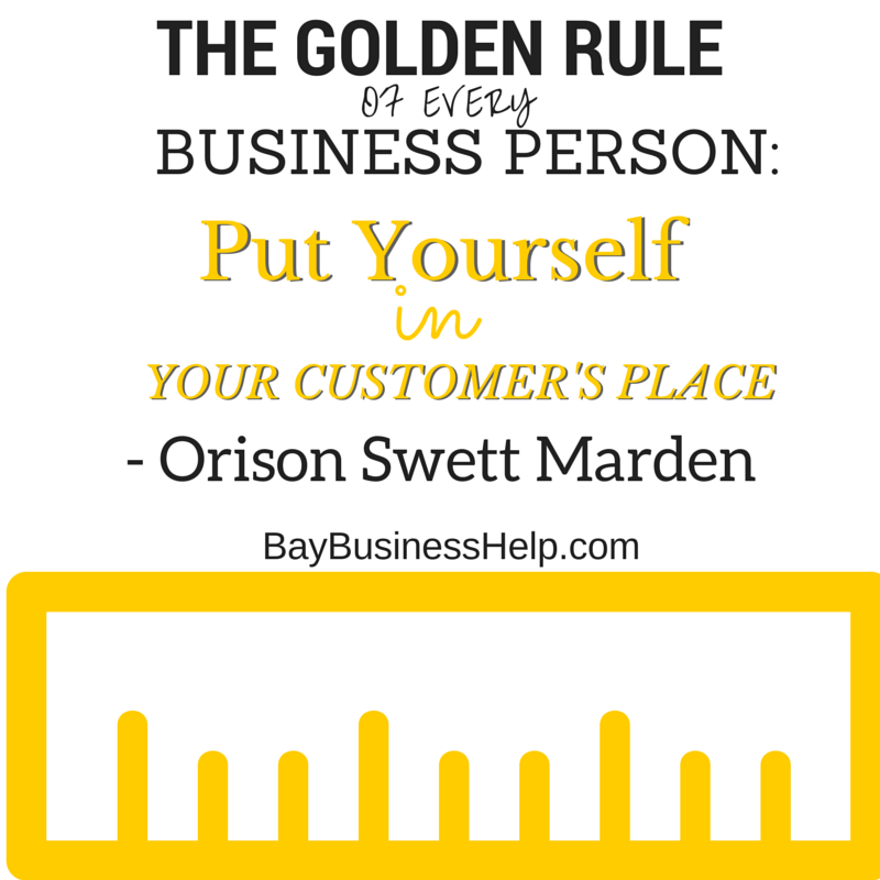 the golden rule of every business person: put yourself in your customer's place