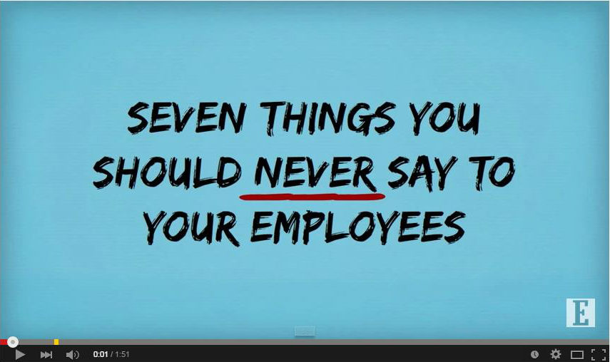 7 Things to Never Say to Your Employees Video